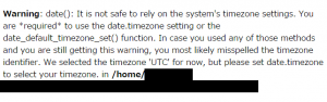 Warning: date(): It is not safe to rely on the system's timezone settings. You are *required* to use the date.timezone setting or the date_default_timezone_set() function. In case you used any of those methods and you are still getting this warning, you most likely misspelled the timezone identifier. We selected the timezone 'UTC' for now, but please set date.timezone to select your timezone